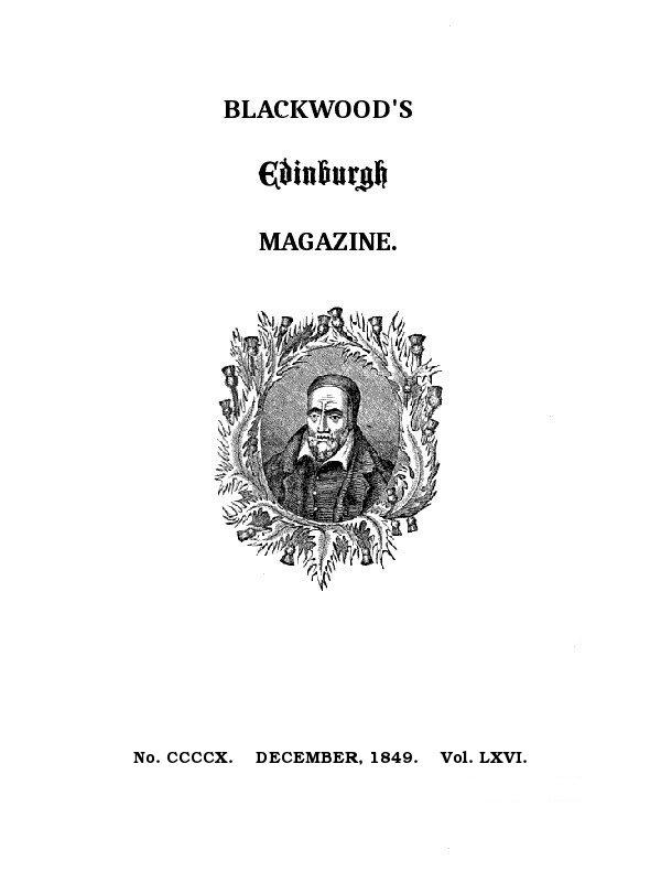 Blackwood\'s Edinburgh Magazine, Volume 66, No. 410, December 1849 ...