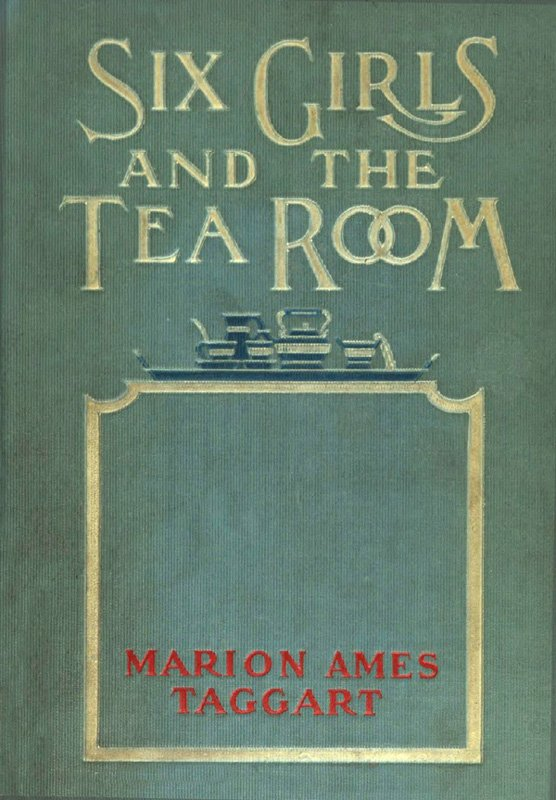The project gutenberg ebook of six girls and the tea room by marion e text prepared by beth baran and the online distributed proofreading team httppgdp from page images generously made available by fandeluxe Images