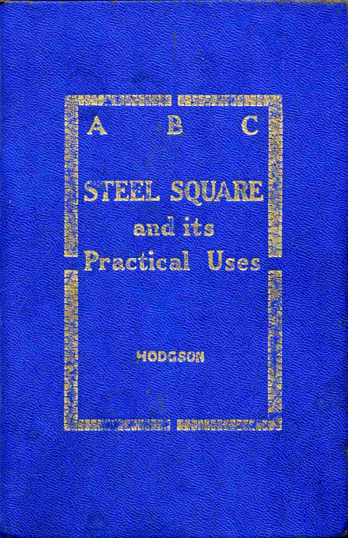 A Practical Treatise on the Steel Square and Its Application to Everyday Use Vol 1 of 2 Classic Reprint