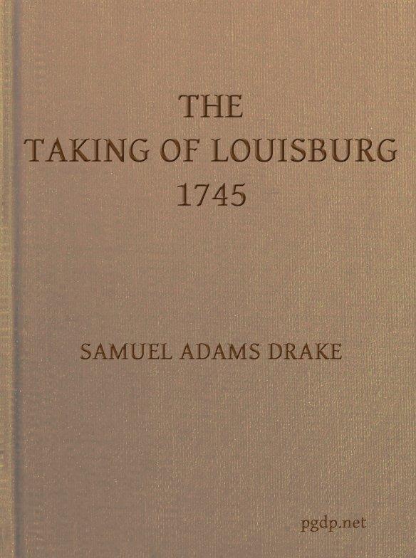 The taking of louisburg 1745 by samuel adams drake the taking of louisburg 1745 fandeluxe Gallery