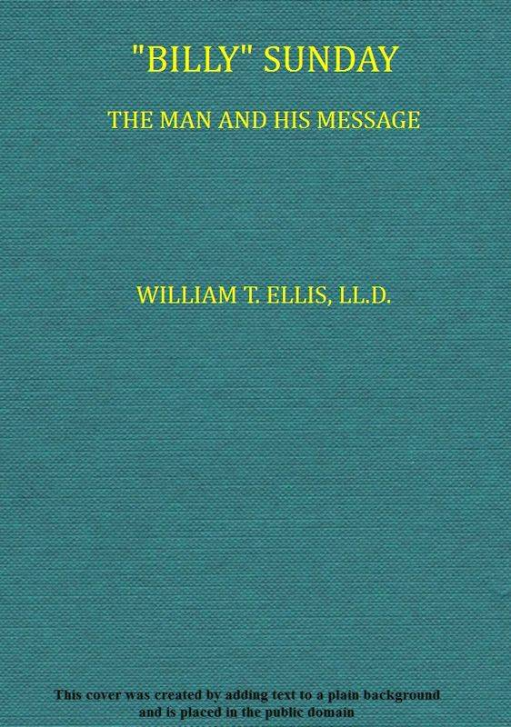 billy sunday the man and his message with his own words which have won thousands for christ english download pdf book writer ellis william t william thomas