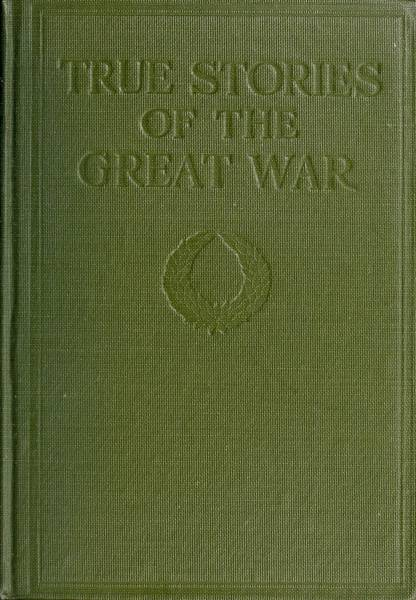 The Project Gutenberg Ebook Of True Stories Of The Great War Volume