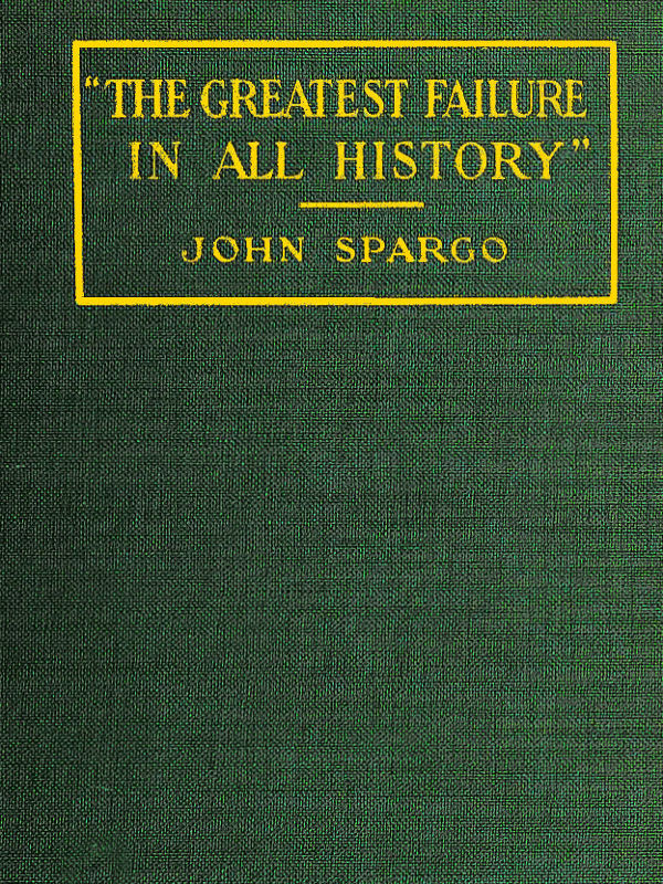 the greatest failure in all history a critical examination of the actual workings of bolshevism in russia english download pdf book writer spargo john