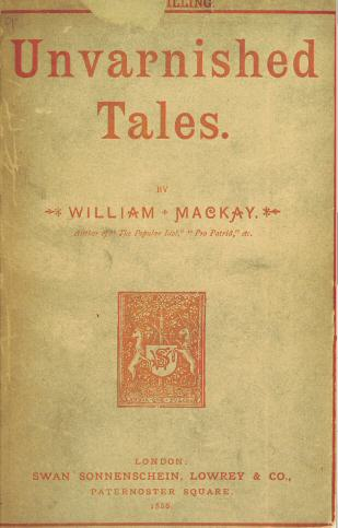 Unvarnished Tales By William Mackay