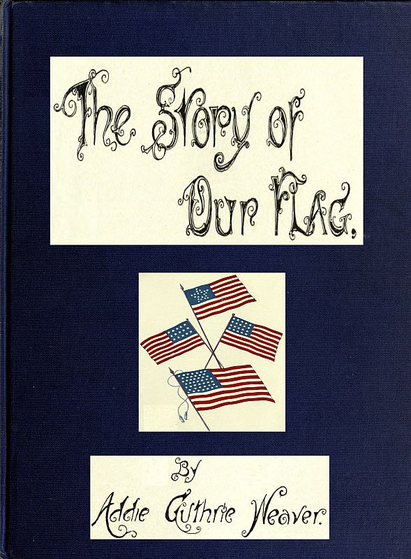 The Project Gutenberg Ebook Of The Story Of Our Flag By Addie