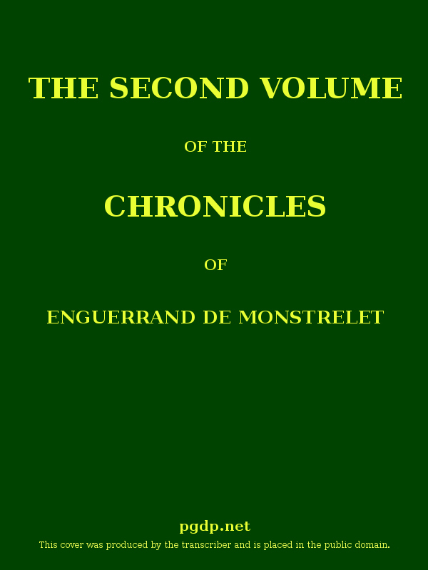 The chronicles of enguerrand de monstrelet vol ii by thomas of enguerrand de monstrelet containing an account of the cruel civil wars between the houses of orleans and burgundy of the possession of fandeluxe Gallery
