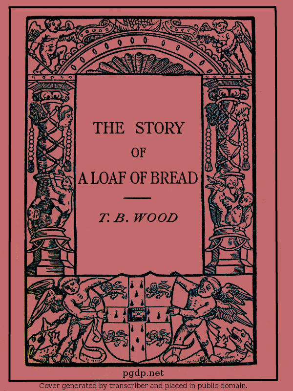 The Story Of A Loaf Of Bread By T B Wood Ma A Project
