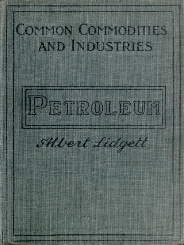 Petroleum by albert lidgett a project gutenberg ebook this project gutenberg ebook petroleum produced by deaurider wayne hammond and the online distributed proofreading team at httppgdp fandeluxe Choice Image