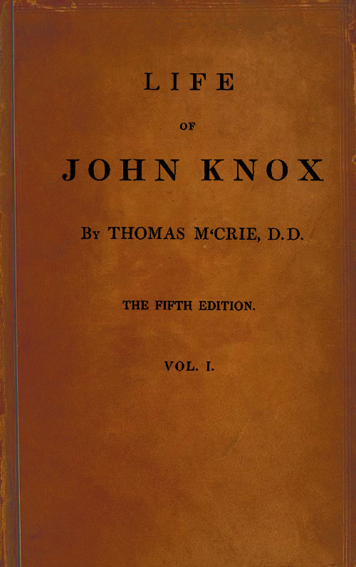 The project gutenberg ebook of life of john knox by thomas mcrie book cover fandeluxe