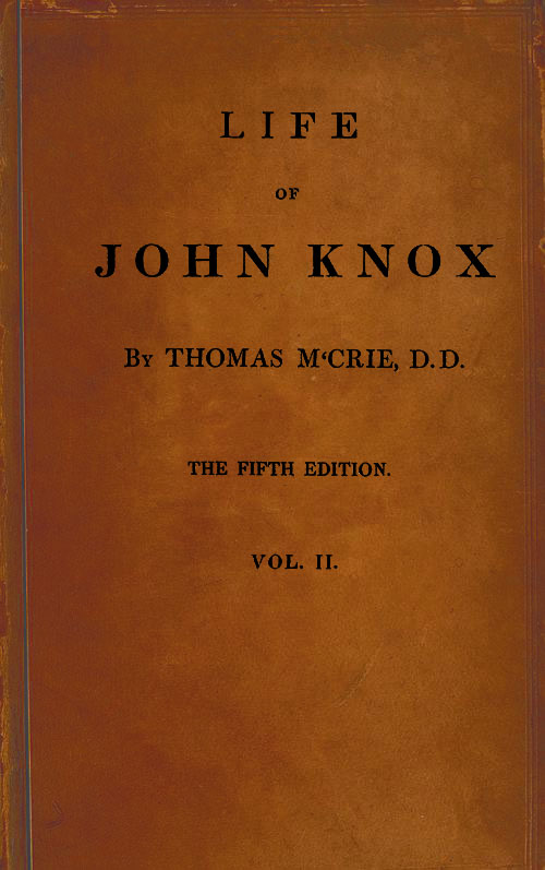 The Project Gutenberg Ebook Of Life Of John Knox By Thomas Mcrie