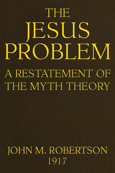 The Jesus Problem A Restatement Of The Myth Theory