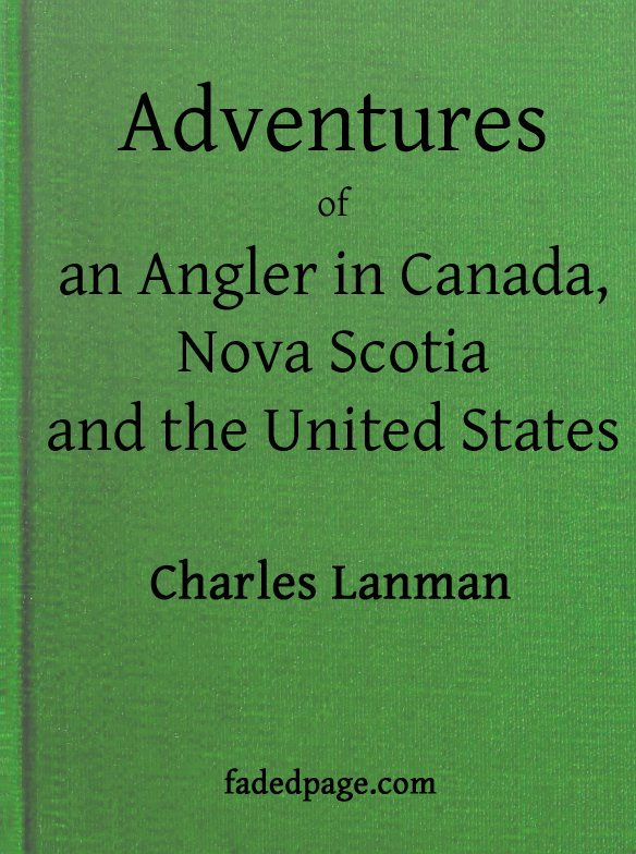 The project gutenberg ebook of adventures of an angler in canada adventures of an angler in canada fandeluxe Image collections