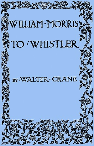 aedf980d77 WILLIAM MORRIS TO WHISTLER PAPERS AND ADDRESSES ON ART AND CRAFT AND THE  COMMONWEAL by WALTER CRANE WITH ILLUSTRATIONS FROM DRAWINGS BY THE