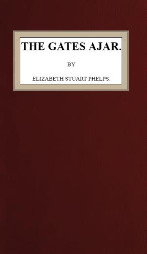 The Project Gutenberg Ebook Of The Gates Ajar By Elizabeth Stuart
