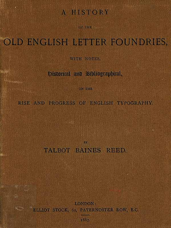 A History of the Old English Letter Foundries; by Talbot ...