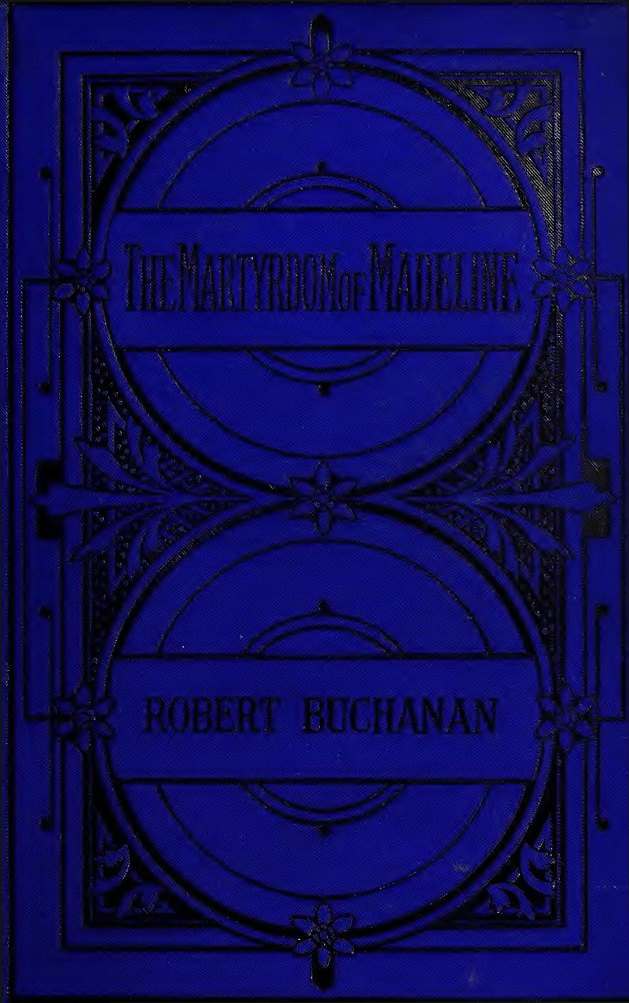 The Martyrdom Of Madeline By Robert Buchanan
