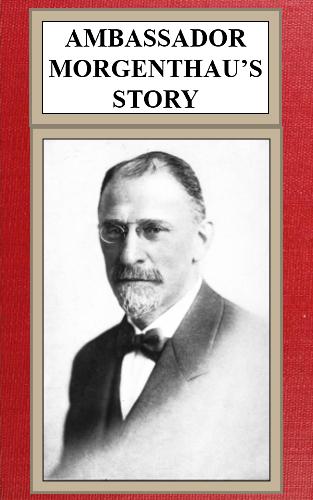 8e929bc401609 The Project Gutenberg eBook of Ambassador Morgenthau s Story