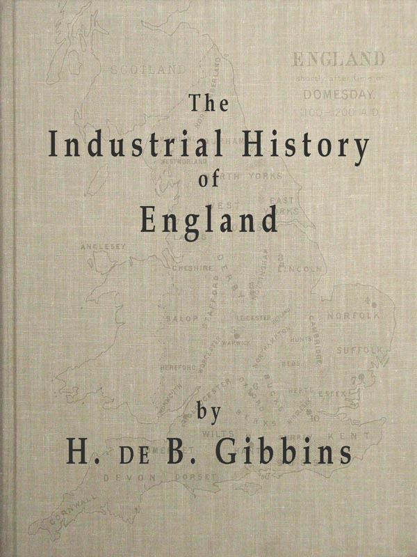 The Industrial History of England, by H. de B. Gibbins; A