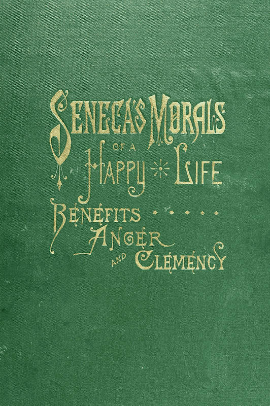 The project gutenberg ebook of senecas morals of a happy life and clemency fandeluxe Choice Image