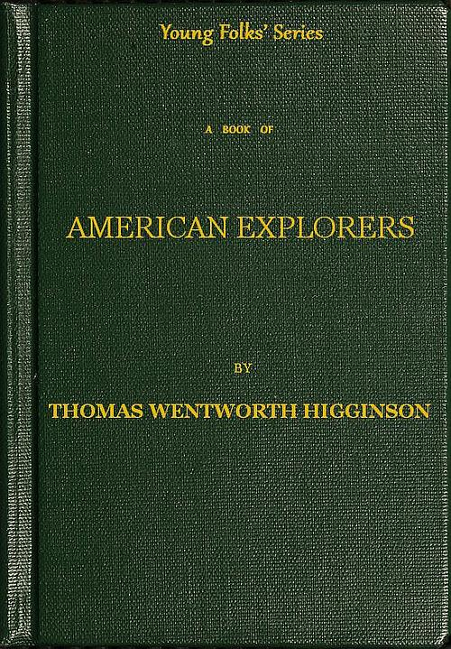 A Book Of American Explorers By Thomas Wentworth Higginsona