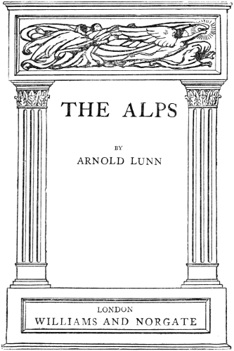 The Alps, by Arnold Henry Moore Lunn--a Project Gutenberg eBook