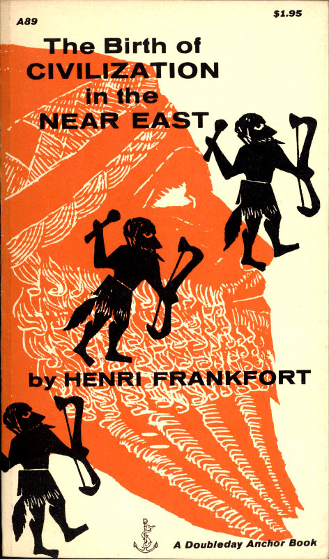 The birth of civilization in the near east by henri frankfort a the birth of civilization in the near east fandeluxe Choice Image