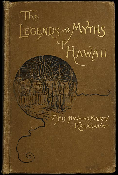 The Legends and Myths of Hawaii: The Fables and Folk-Lore of