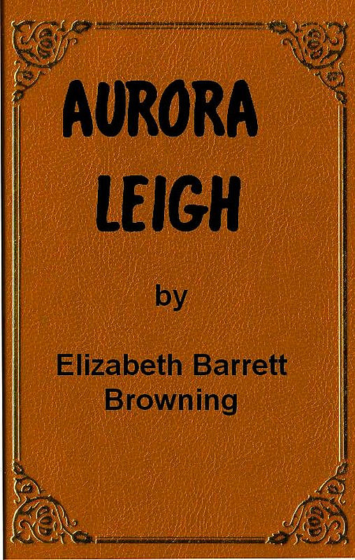 The Project Gutenberg Ebook Of Aurora Leigh By Elizabeth Barrett