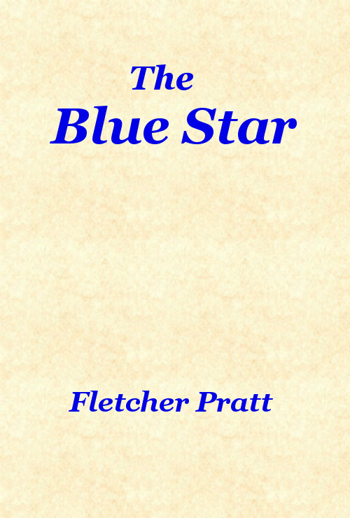 The Blue Star By Fletcher Pratt A Distributed Proofreaders Canada