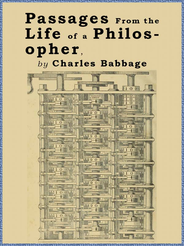 Passages From The Life Of A Philosopher By Charles Babbage A