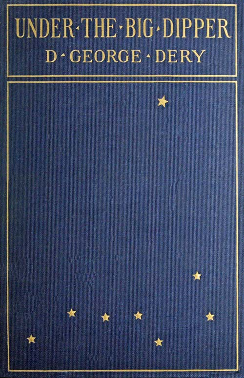 The Project Gutenberg eBook of Under the Big Dipper, by