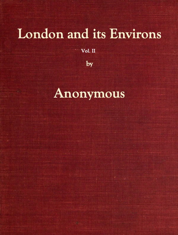 London and Its Environs Described. Vol. II., by Anonymous A