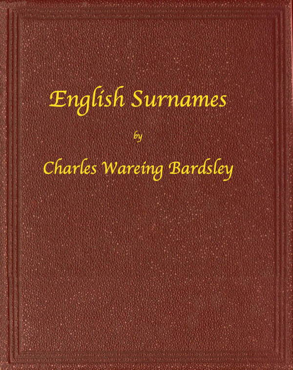 English Surnames, by Charles Wareing Bardsley--A Project