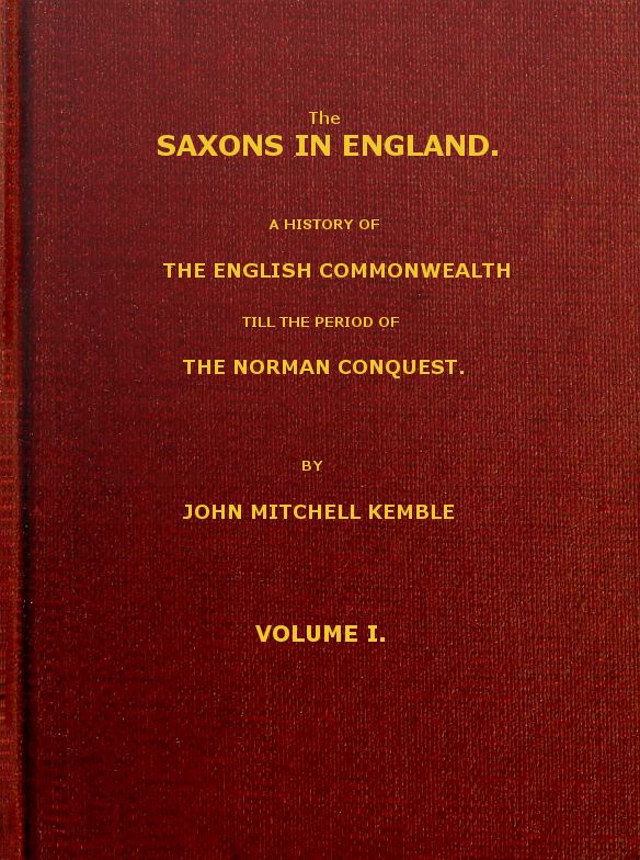 The Saxons In England Vol 1 Of 2 By John Mitchell Kemble