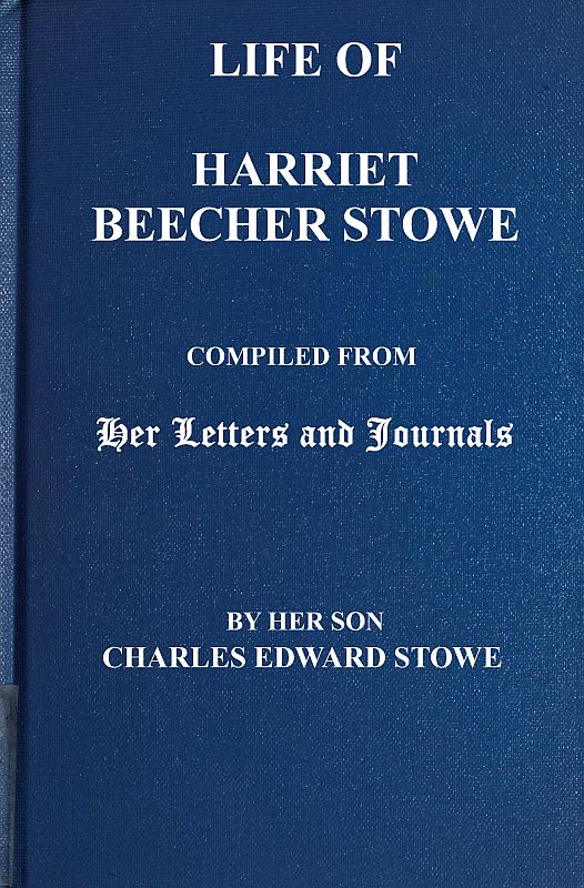 The Project Gutenberg Ebook Of Life Of Harriet Beecher Stowe By